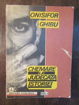 Onisifor Ghibu - Chemare la judecata istoriei, vol 1 foto