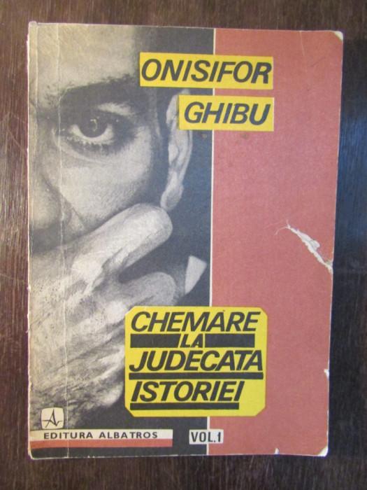 Onisifor Ghibu - Chemare la judecata istoriei, vol 1 foto mare
