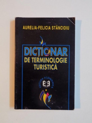 DICTIONAR DE TERMINOLOGIE TURISTICA de AURELIA - FELICIA STANCIOIU , 1999 foto