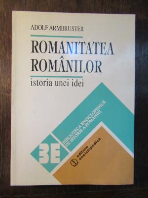 Romanitatea Romanilor - Istoria unei Idei - Adolf Armbruster foto