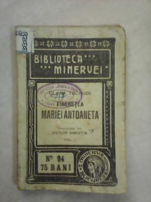 Biblioteca Minervei nr 94 - Tineretea Mariei Antoaneta - CLARA TSCHUDI , an 1916 foto