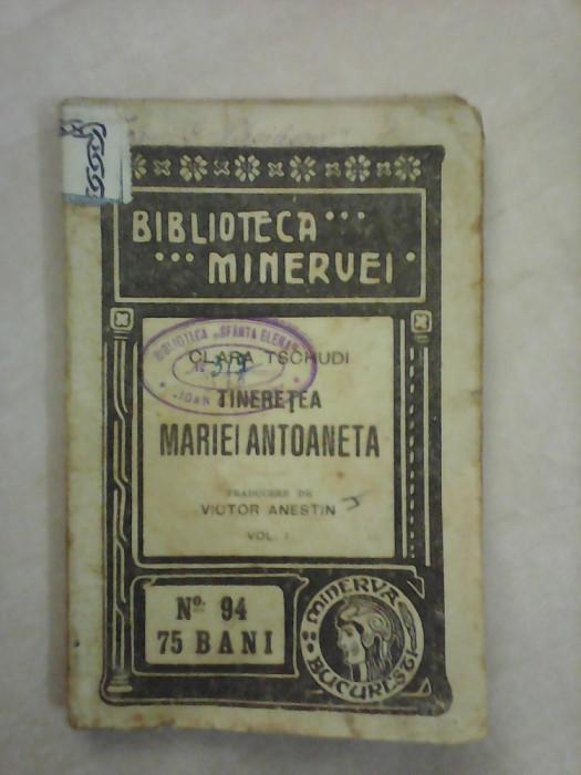 Biblioteca Minervei nr 94 - Tineretea Mariei Antoaneta - CLARA TSCHUDI , an 1916 foto mare