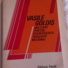 VASILE GOLDIS, - MILITANT PENTRU DESAVARSIREA IDEALULUI NATIONAL - Carte Istorie