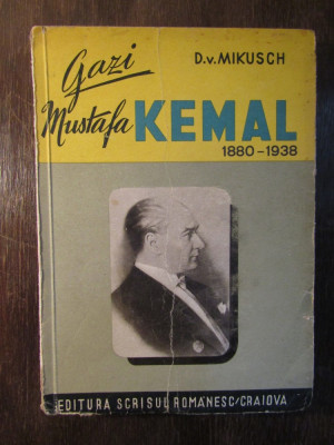 Gazi Mustafa Kemal 1880-1938 - D. V. Mikusch foto