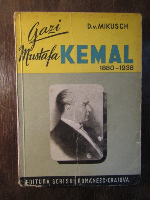 Gazi Mustafa Kemal 1880-1938 - D. V. Mikusch