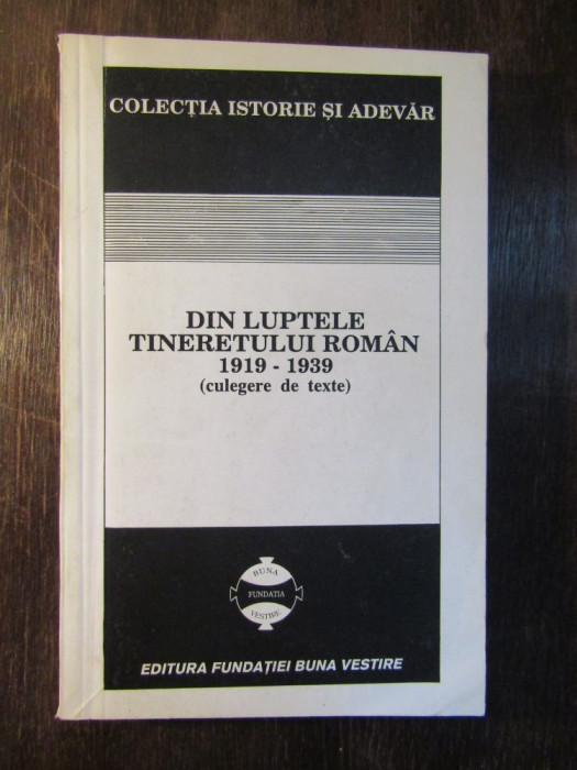 Din luptele tineretului roman - 1919-1939 - (culegere de texte) foto mare
