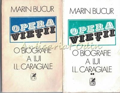 Opera Vietii. O Biografie A lui I. L. Caragiale I, II - Marin Bucur