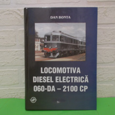 LOCOMOTIVA DIESEL ELECTRICA 060-DA - 2100 CP  de DAN BONTA , Ed. ASAB 2003, Noua, Alta editura