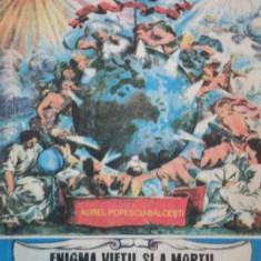 ENIGMA VIETII SI A MORTII, EVOLUTIA SPIRITULUI DUPA MOARTE de AUREL POPESCU BALCESTI - Carte ezoterism