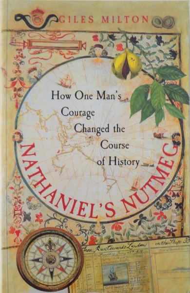 NATHANIEL ' S NUTMEG - HOW ONE MAN ' S COURAGE CHANGED THE COURSE OF HISTORY by GILES MILTON , 1999
