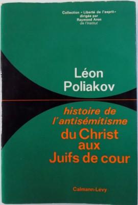HISTOIRE DE L ' ANTISEMITISME DU CHRIST AUX JUIFS DE COUR par LEON POLIAKOV , 1968 foto