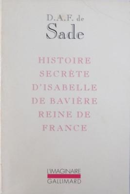 HISTOIRE SECRETE D ' ISABELLE DE BAVIERE REINE DE FRANCE par D.A.F. SADE , 1992 foto