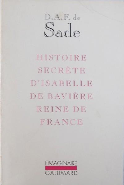 HISTOIRE SECRETE D ' ISABELLE DE BAVIERE REINE DE FRANCE par D.A.F. SADE , 1992 foto mare