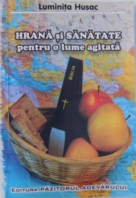 HRANA SI SANATATE - PENTRU O LUME AGITATA de LUMINTA HUSAC , 1999 foto