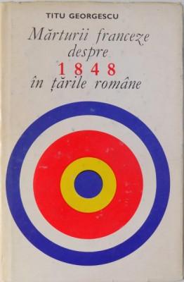 MARTURII FRANCEZE DESPRE 1848 IN TARILE ROMANE de TITU GEORGESCU 1968 foto