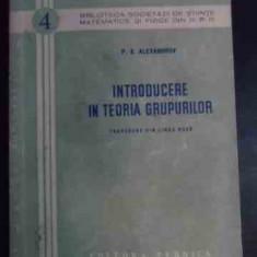 Introducere In Teoria Grupurilor - P. S. Alexandrov, 541317 - Carte Matematica