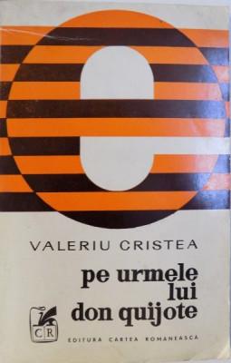 PE URMELE LUI DON QUIJOTE de VALERIU CRISTEA , 1974 , DEDICATIE* foto