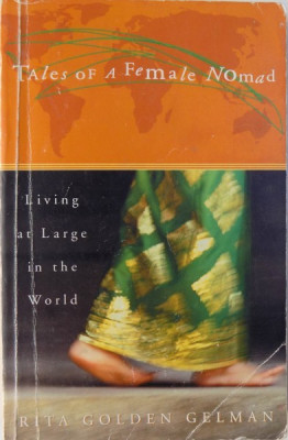 TALES OF A FEMALE NOMAD. LIVING AT LARGE IN THE WORLD by RITA GOLDEN GELMAN 2001 foto