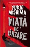 Viata de vanzare - Yukio Mishima, Yukio Mishima