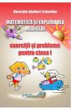 Matematica si explorarea mediului - Clasa 1 - Exercitii si probleme - Gheorghe Adalbert Schneider, Gheorghe Adalbert Schneider