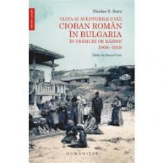 Viata si aventurile unui cioban roman in Bulgaria in vremuri de razboi. 1908–1918 - Carte Istorie