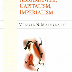 VIRGIL MADGEARU - AGRARIANISM, CAPITALISM, IMPERIALISM