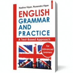 English Grammar and Practice for Advanced Learners. A Text-Based Approach polirom