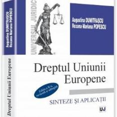 Dreptul Uniunii Europene. Sinteze Si Aplicatii - Augustina Dumitrascu, RoxanA-Marian Popescu