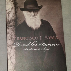 Darul lui Darwin catre stiinta si religie  / Francisco J. Ayala