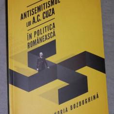 Antisemitismul lui A. C. Cuza in politica romaneasca / Horia Bozdoghina - Carte Istorie