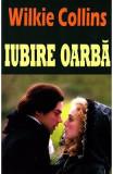 Iubire oarba - Wilkie Collins, Wilkie Collins