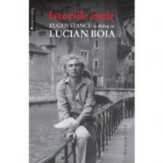 Istoriile mele. Eugen Stancu în dialog cu Lucian Boia