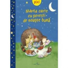 Marea carte cu povesti de noapte buna - Pixi - Carte de povesti