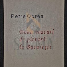 OPREA PETRE - DOUA VEACURI DE PICTURA LA BUCURESTI, 2007, Bucuresti - Carte Arhitectura