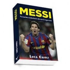 Messi. Povestea Baiatului Devenit Legenda - Luca Caioli - Biografie