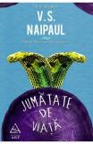 Jumatate de viata - V.S. Naipaul