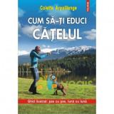 Cum sa-ti educi catelul - Colette Arpaillange
