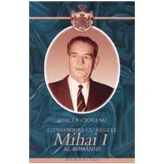 Convorbiri Cu Regele Mihai I Al Romaniei | Mircea Ciobanu