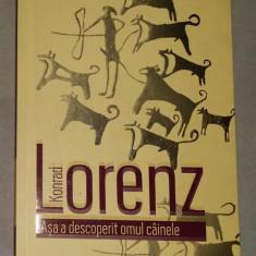 Asa a descoperit omul cainele - Konrad Lorenz