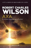 Axa. Seria Turbion - Robert Charles Wilson