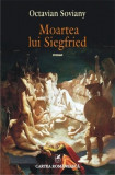 Moartea lui Siegfried | Octavian Soviany, polirom