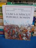 NEAGU DJUVARA - CUM S-A NASCUT POPORUL ROMAN , ILUSTRATIA RADU OLTEAN - 2010