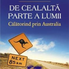 De cealalta parte a lumii. Calatorind prin Australia | Bill Bryson