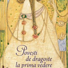 Povesti de dragoste la prima vedere | Adriana Bittel, Ana Blandiana, Gabriel Liiceanu, Radu Paraschivescu, Ioana Parvulescu - Carte de povesti