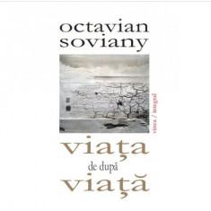 Viata de dupa viata   Octavian Soviany