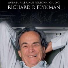Va tineti de glume, domnule Feynman! Aventurile unui personaj ciudat | Richard P. Feynman