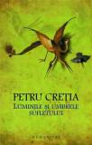 Luminile si umbrele sufletului | Petru Cretia, humanitas