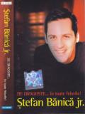 Caseta audio: Stefan banica Jr. - De dragoste...in toate felurile! ( originala )