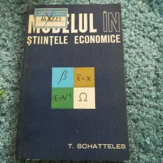 Modelul in stiintele economice, T. Schatteles. Ed. Politica, 1967