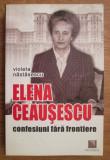Elena Ceausescu  : confesiuni fara frontiere / Violeta Nastasescu